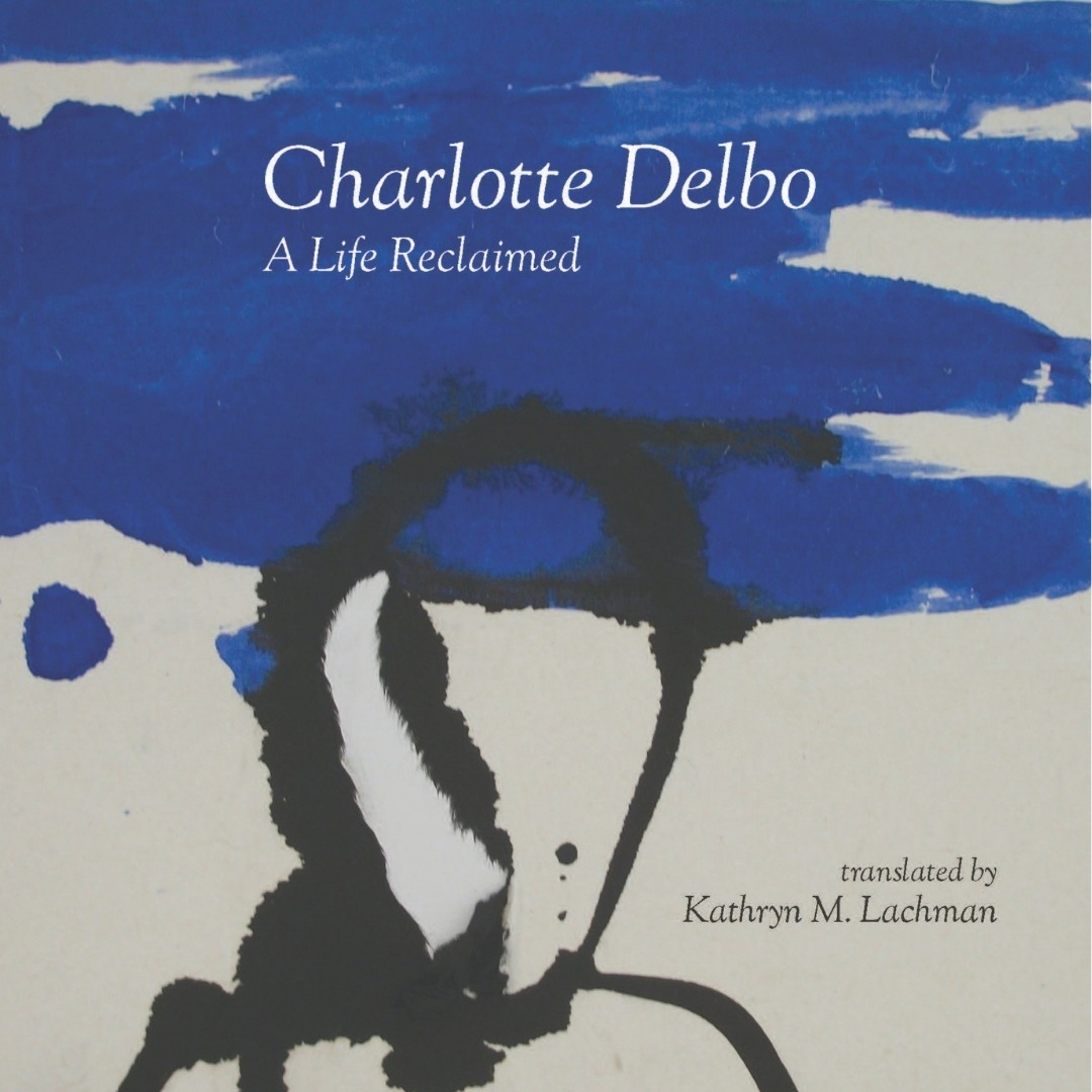 Charlotte Delbo: A Life Reclaimed translated by Kathryn Lachman